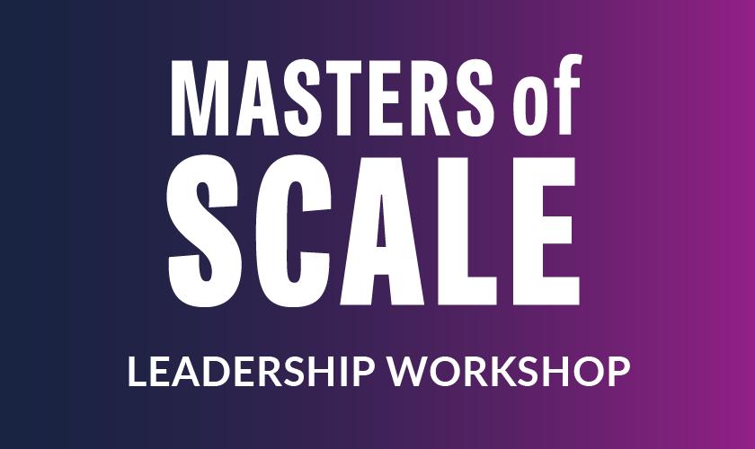 Exclusive!: Masters of Scale Leadership Workshop